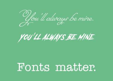 Fonts matter.