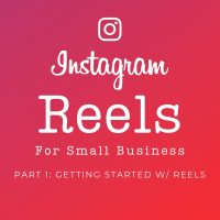 Instagram Reels For Small Business - Part 1: Getting Started with Reels